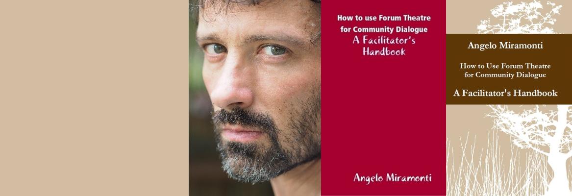 Forum Theatre for Community Dialogue – A Facilitator's Handbook, by Angelo Miramonti
